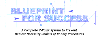 Complete Blueprint & Coaching for System to Avoid Denials of IP-Only Procedures