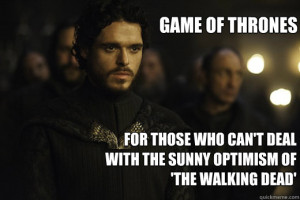 Don't care for Zombies? Ok, well, you might learn something from Game of Thrones, then. Not quite as depressing, eh?